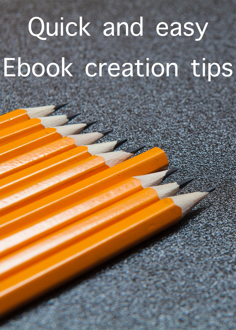 Quick And Easy Ebook Creation Tips